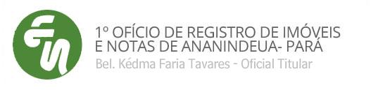 1º OFÍCIO DE REGISTRO DE IMÓVEIS E NOTAS DE ANANINDEUA- PARÁ Oficial Titular: Kédma Faria Tavares
